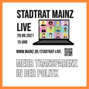 Stadtrat Mainz live 29.09.2021 15 Uhr www.mainz.de/Stadtrat-live Mehr Transparenz in der Politik